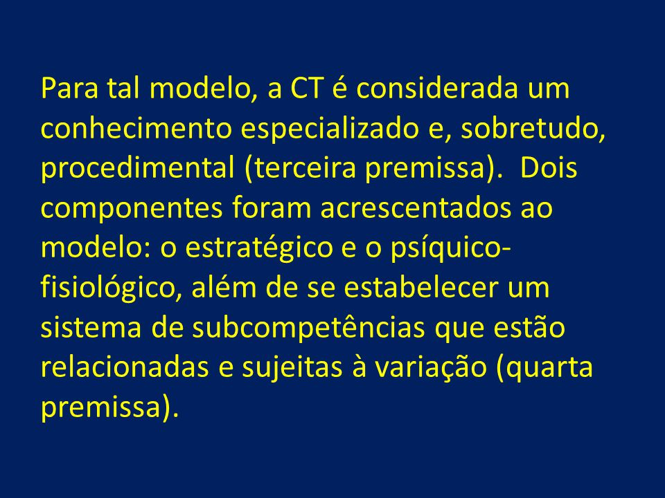 Para tal modelo, a CT é considerada um conhecimento especializado e, sobretudo, procedimental (terceira premissa).