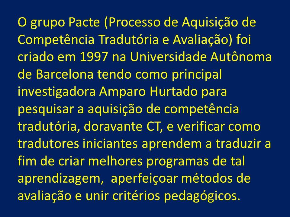 O grupo Pacte (Processo de Aquisição de Competência Tradutória e Avaliação) foi criado em 1997 na Universidade Autônoma de Barcelona tendo como principal investigadora Amparo Hurtado para pesquisar a aquisição de competência tradutória, doravante CT, e verificar como tradutores iniciantes aprendem a traduzir a fim de criar melhores programas de tal aprendizagem, aperfeiçoar métodos de avaliação e unir critérios pedagógicos.