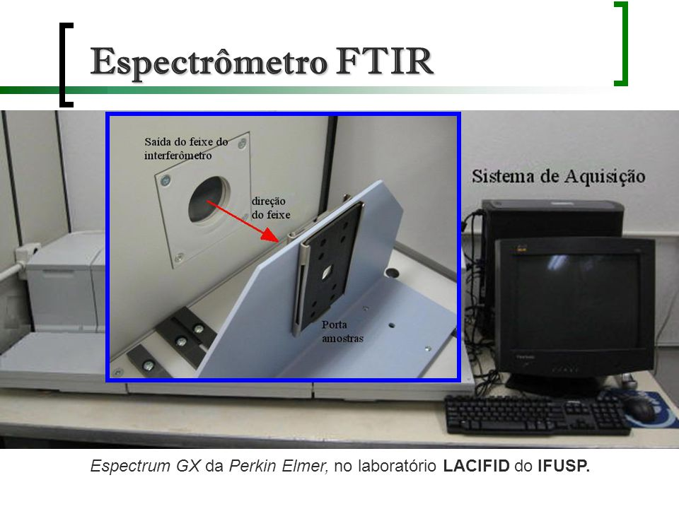 Espectrômetro FTIR Espectrum GX da Perkin Elmer, no laboratório LACIFID do IFUSP.