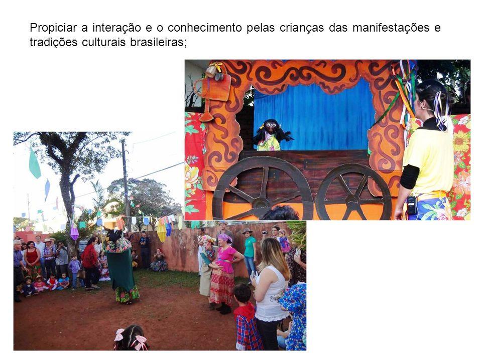 Propiciar a interação e o conhecimento pelas crianças das manifestações e tradições culturais brasileiras;