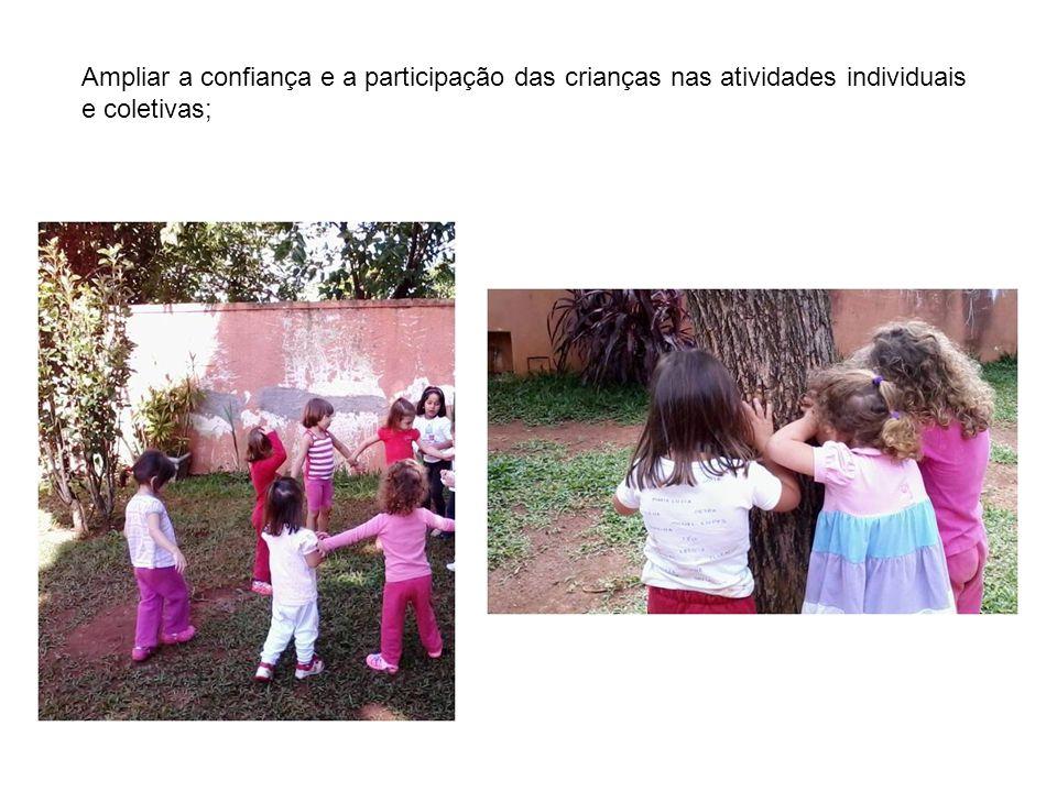 Ampliar a confiança e a participação das crianças nas atividades individuais e coletivas;
