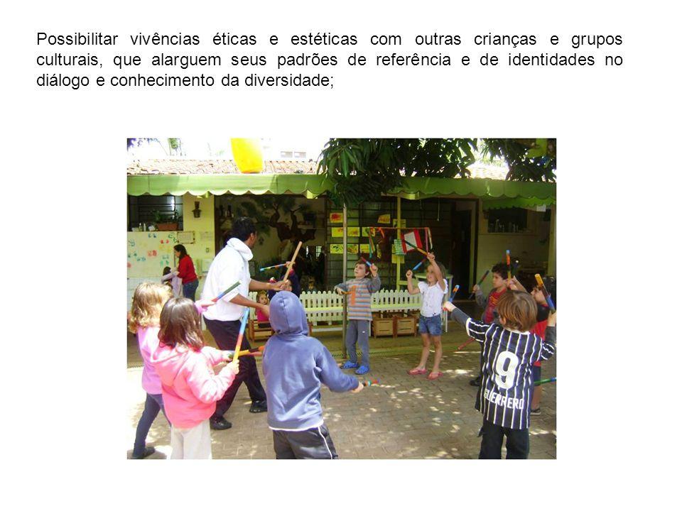 Possibilitar vivências éticas e estéticas com outras crianças e grupos culturais, que alarguem seus padrões de referência e de identidades no diálogo e conhecimento da diversidade;