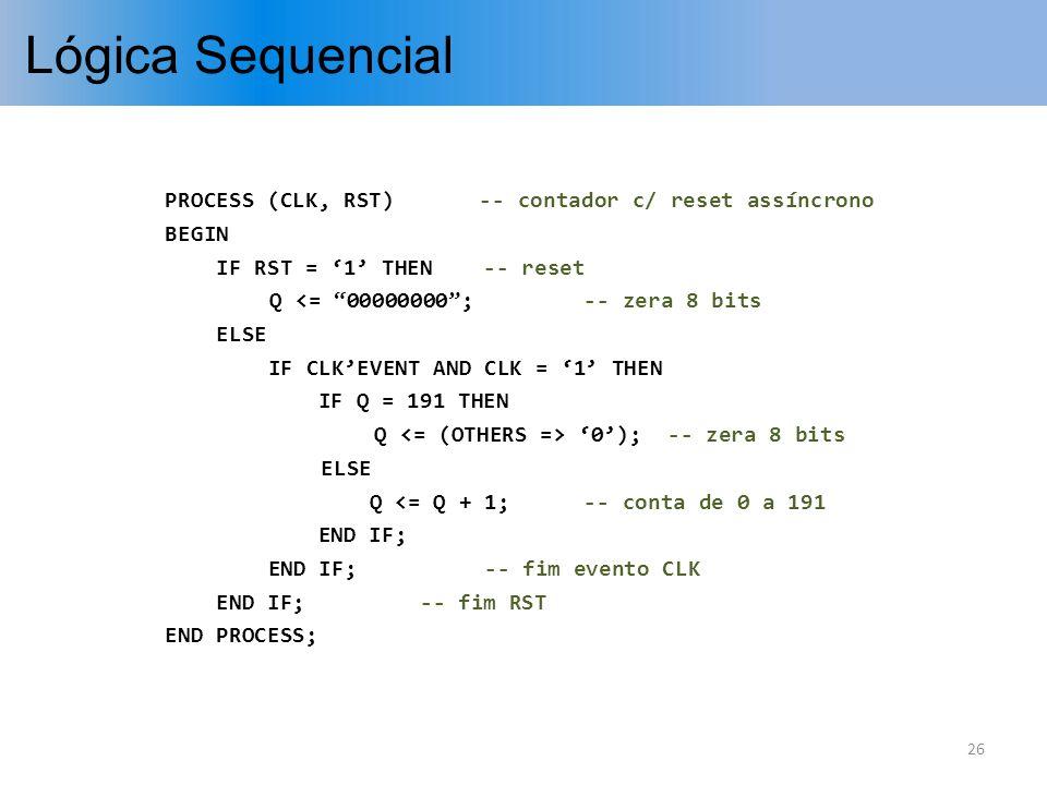 Lógica Sequencial PROCESS (CLK, RST) -- contador c/ reset assíncrono
