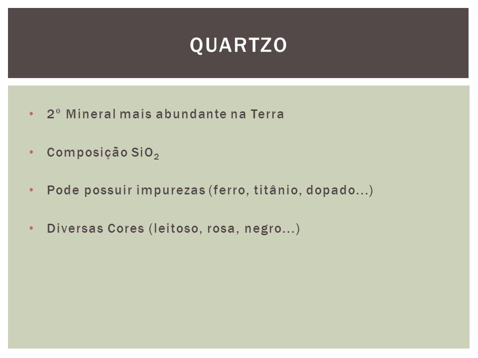 Quartzo 2º Mineral mais abundante na Terra Composição SiO2