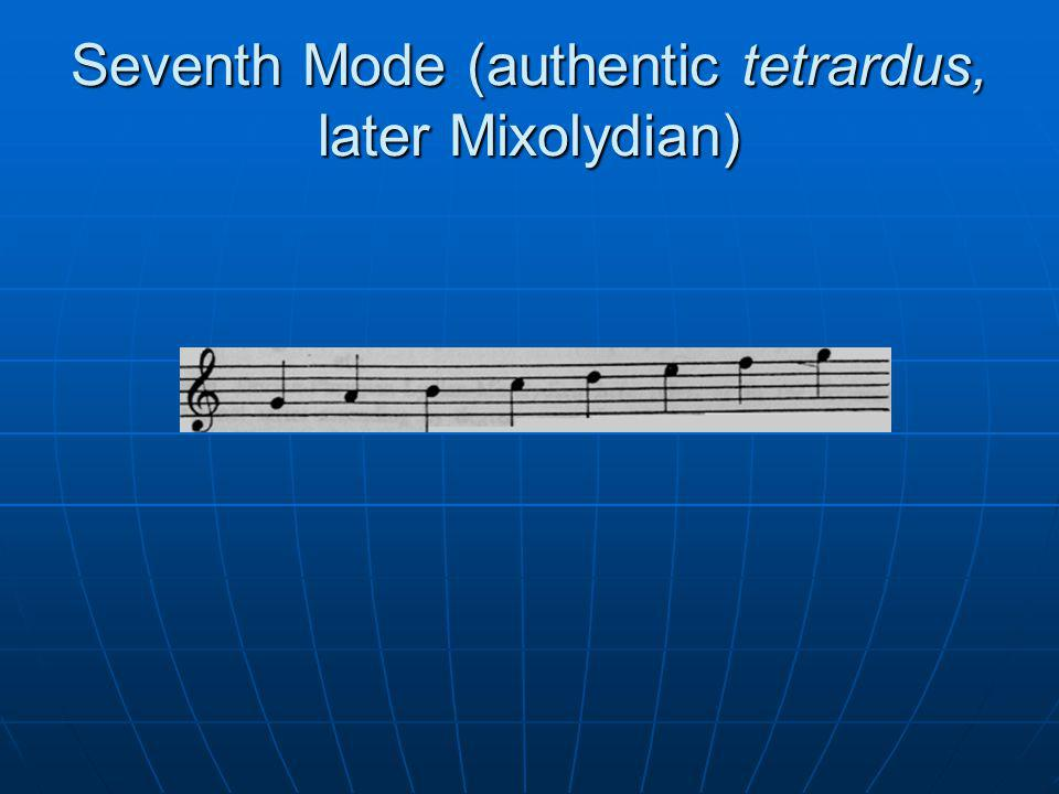 Seventh Mode (authentic tetrardus, later Mixolydian)