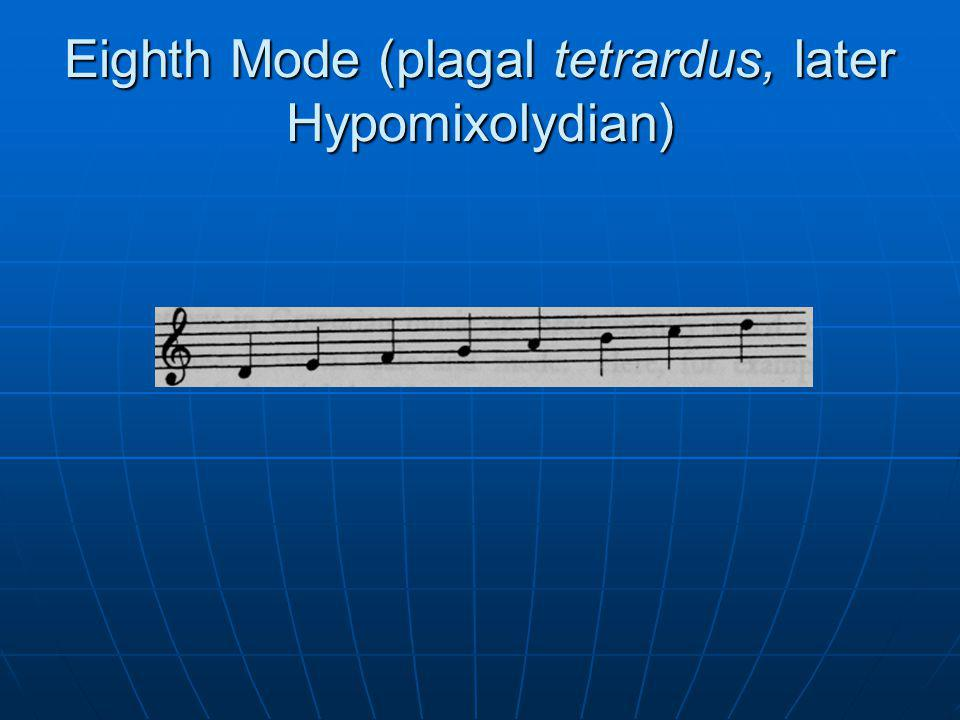 Eighth Mode (plagal tetrardus, later Hypomixolydian)