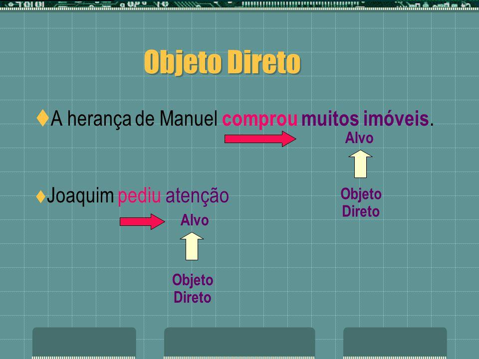 Objeto Direto A herança de Manuel comprou muitos imóveis.