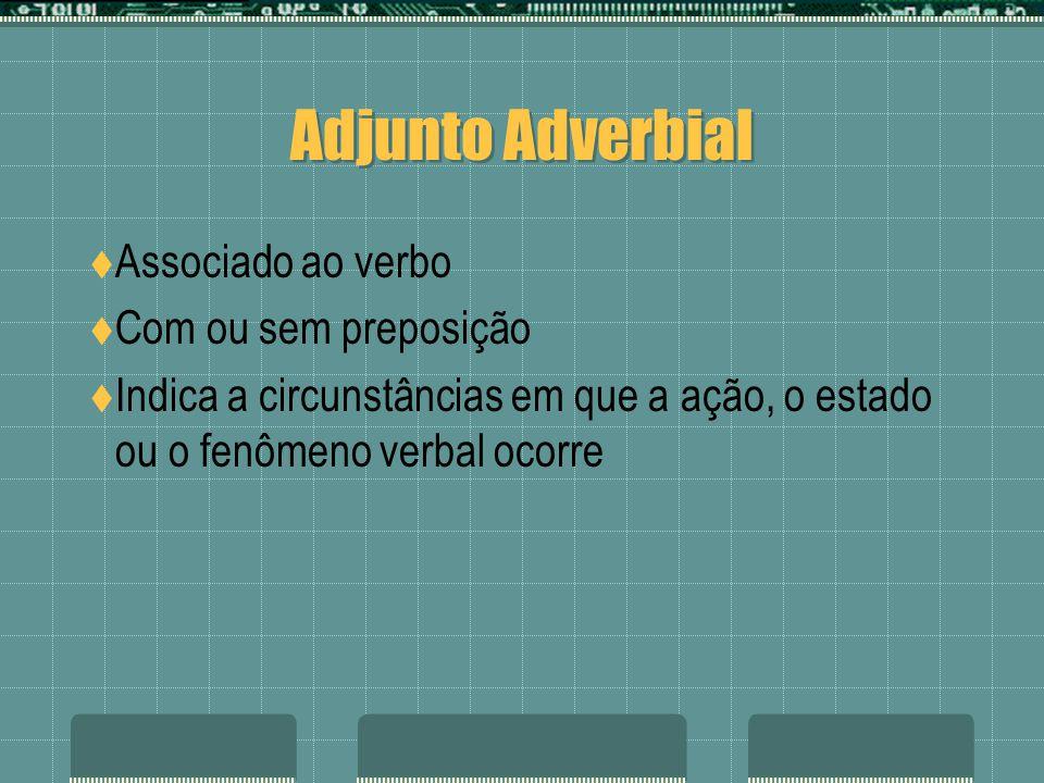 Adjunto Adverbial Associado ao verbo Com ou sem preposição