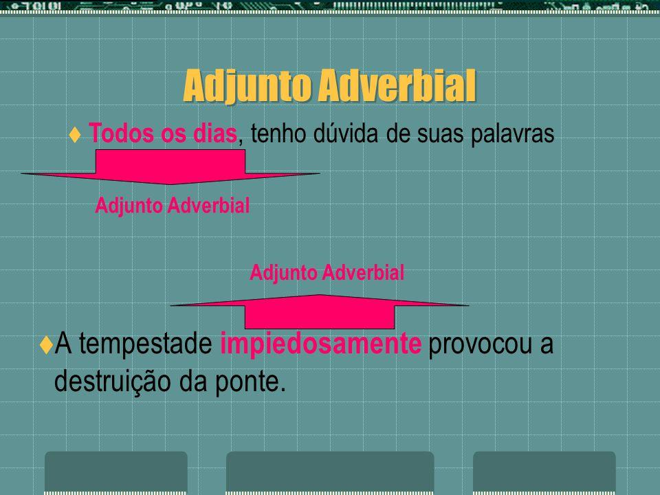 Adjunto Adverbial Todos os dias, tenho dúvida de suas palavras. Adjunto Adverbial. Adjunto Adverbial.