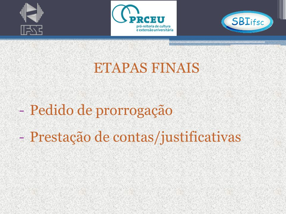 ETAPAS FINAIS Pedido de prorrogação Prestação de contas/justificativas