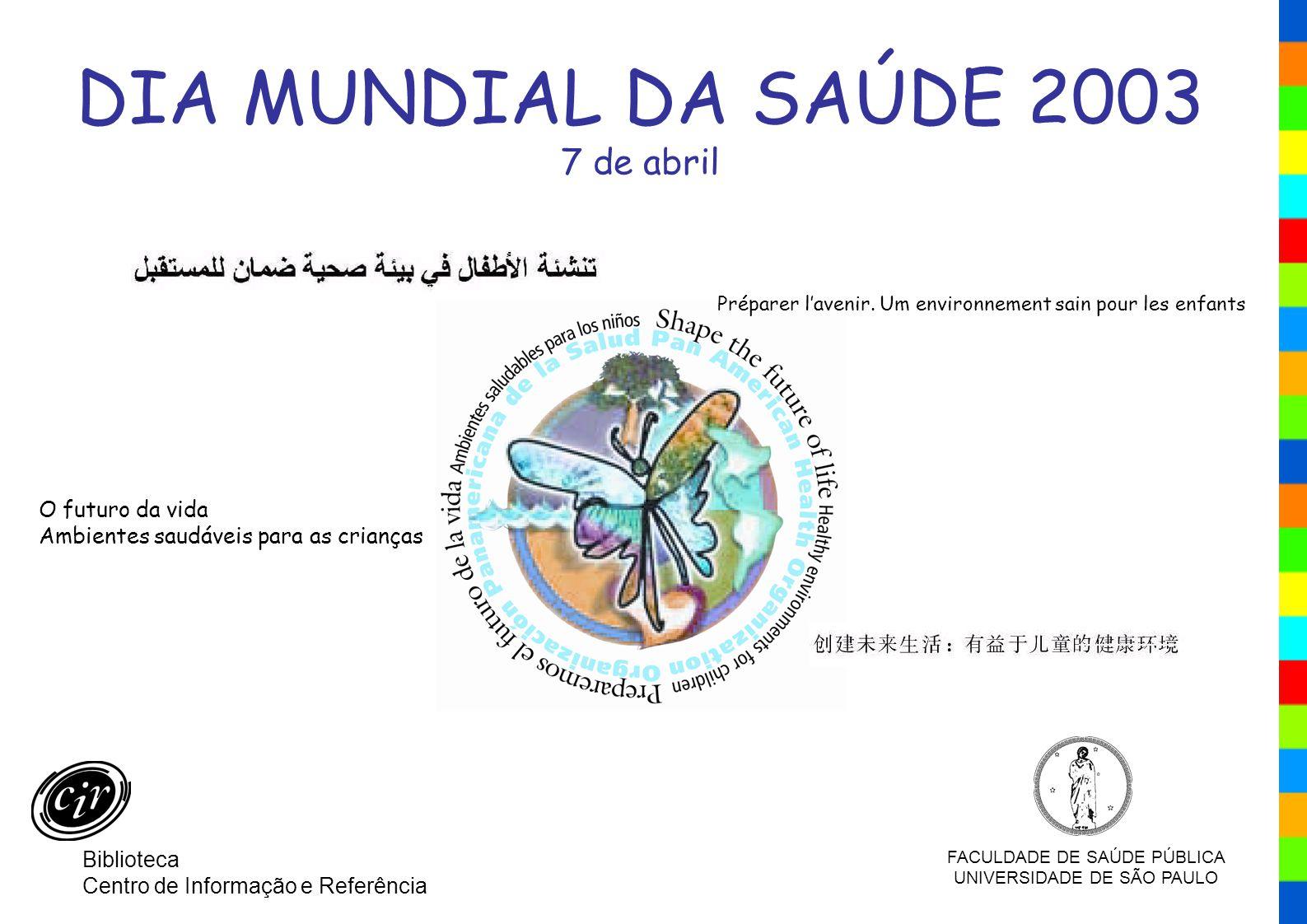 DIA MUNDIAL DA SAÚDE 2003 7 de abril O futuro da vida