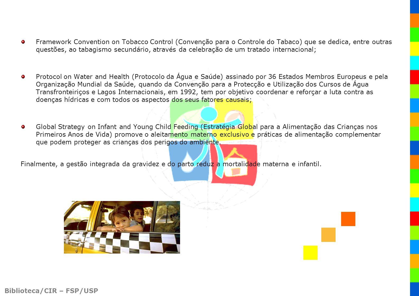 Framework Convention on Tobacco Control (Convenção para o Controle do Tabaco) que se dedica, entre outras questões, ao tabagismo secundário, através da celebração de um tratado internacional;