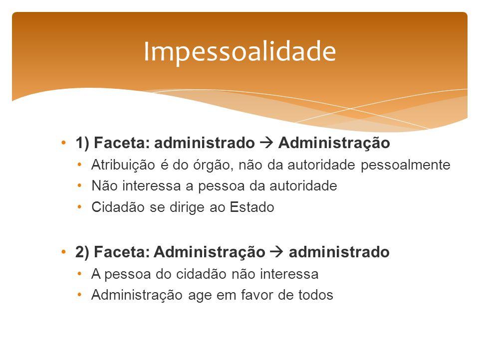 Impessoalidade 1) Faceta: administrado  Administração
