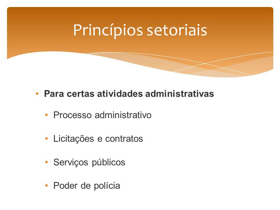Princípios setoriais Para certas atividades administrativas