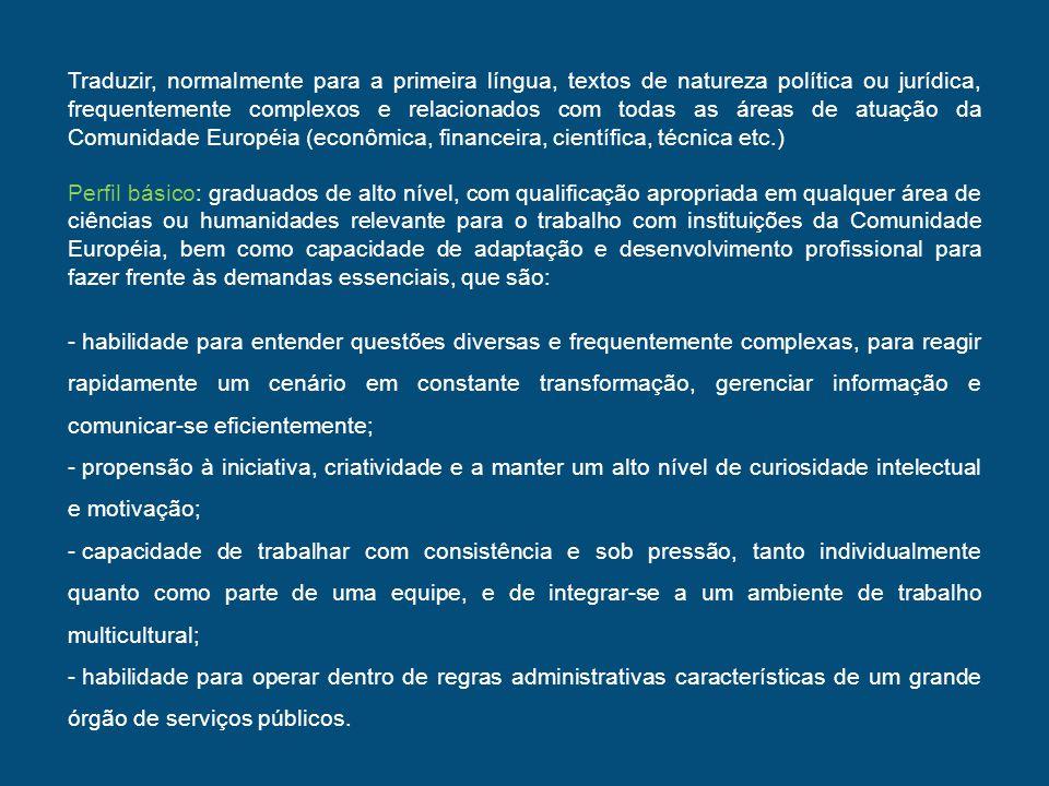 Traduzir, normalmente para a primeira língua, textos de natureza política ou jurídica, frequentemente complexos e relacionados com todas as áreas de atuação da Comunidade Européia (econômica, financeira, científica, técnica etc.)