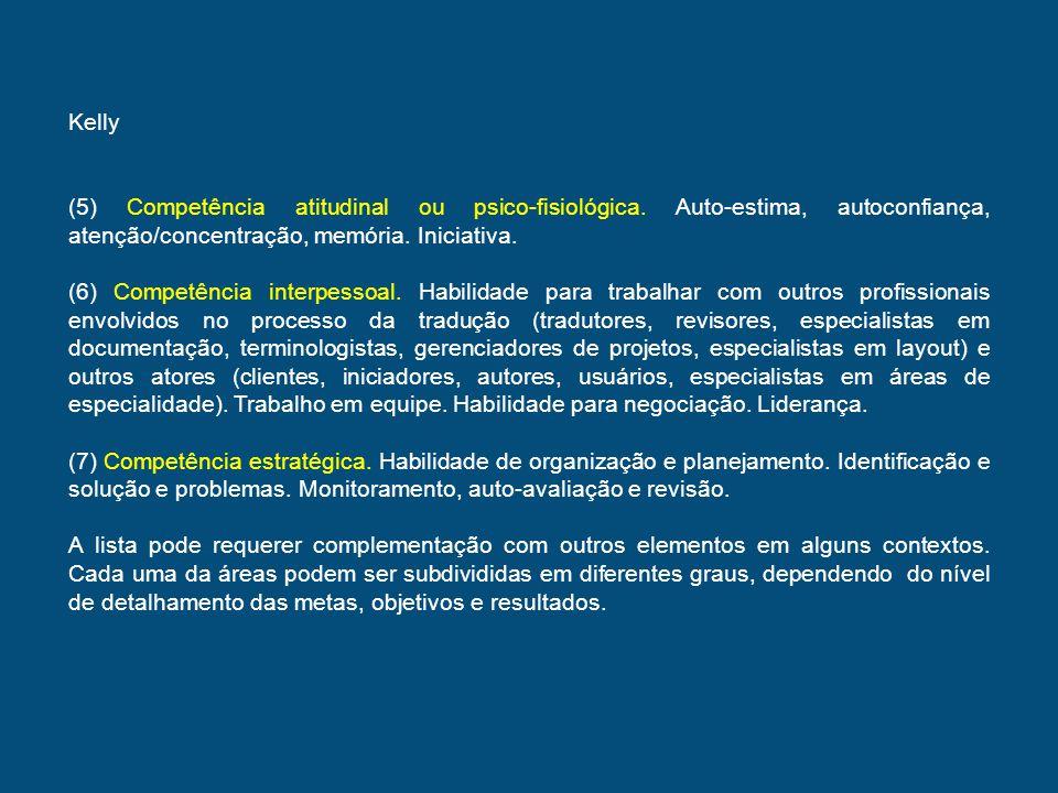 Kelly (5) Competência atitudinal ou psico-fisiológica. Auto-estima, autoconfiança, atenção/concentração, memória. Iniciativa.