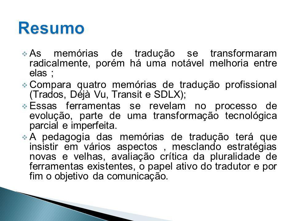 Resumo As memórias de tradução se transformaram radicalmente, porém há uma notável melhoria entre elas ;