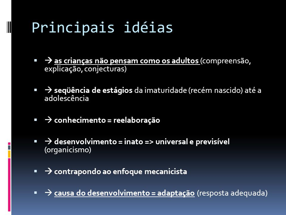 Principais idéias  as crianças não pensam como os adultos (compreensão, explicação, conjecturas)