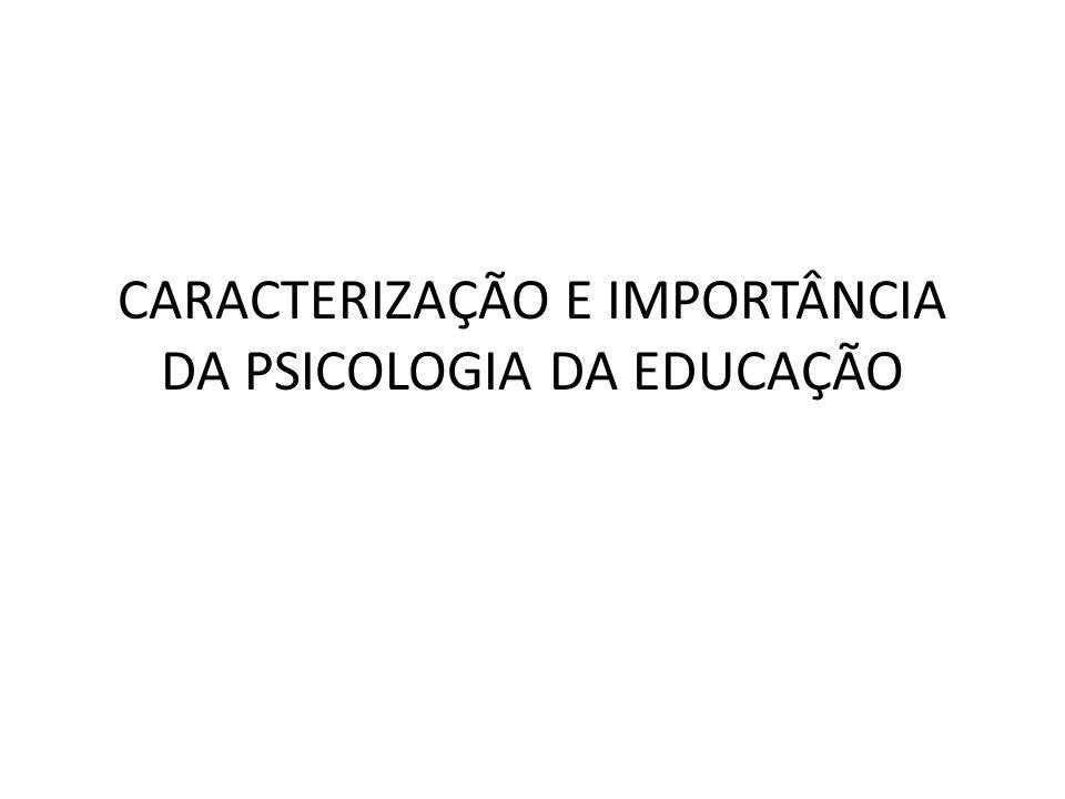 CARACTERIZAÇÃO E IMPORTÂNCIA DA PSICOLOGIA DA EDUCAÇÃO