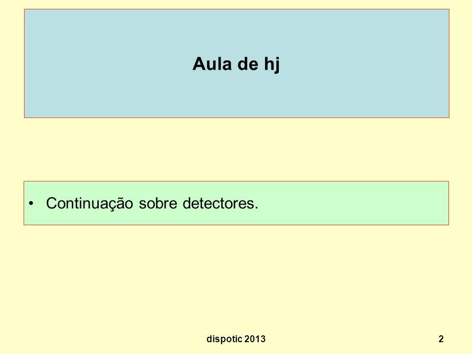Aula de hj Continuação sobre detectores. dispotic 2013