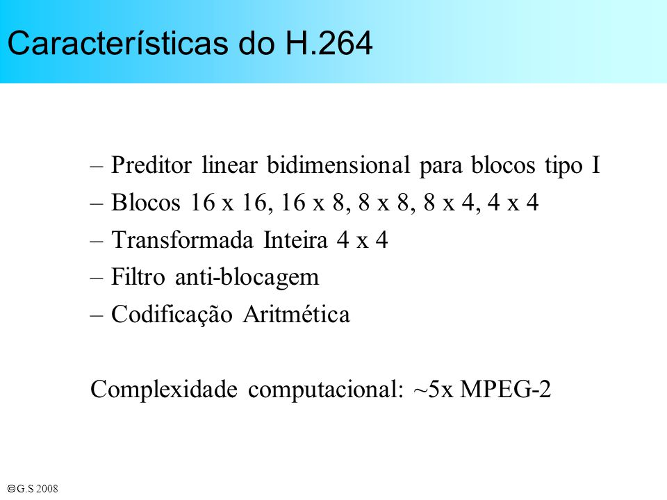 Características do H.264 Preditor linear bidimensional para blocos tipo I. Blocos 16 x 16, 16 x 8, 8 x 8, 8 x 4, 4 x 4.