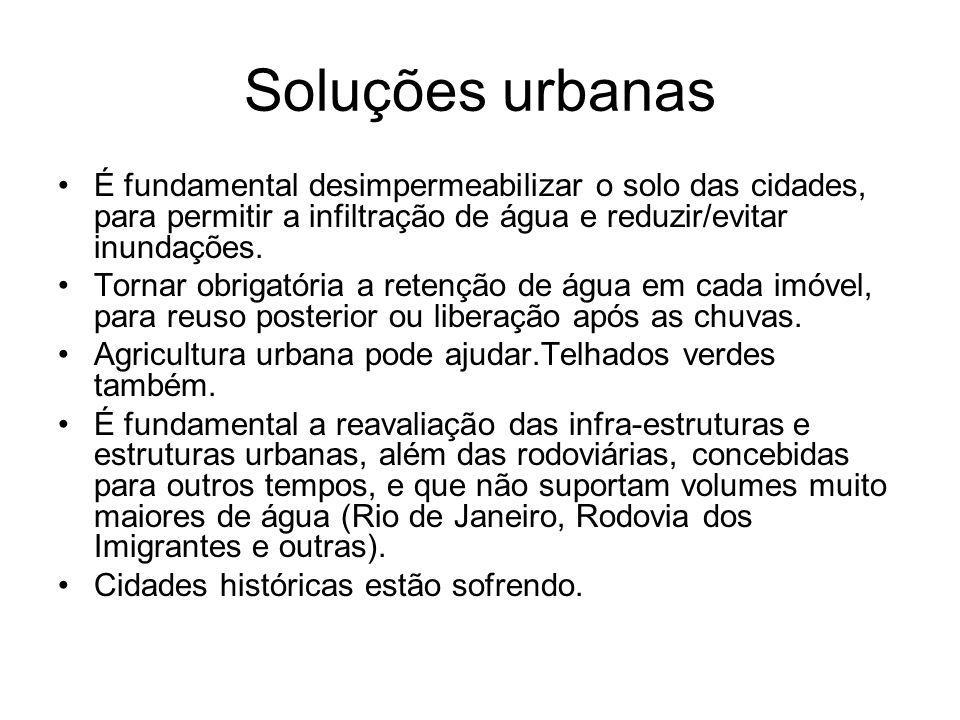 Soluções urbanas É fundamental desimpermeabilizar o solo das cidades, para permitir a infiltração de água e reduzir/evitar inundações.