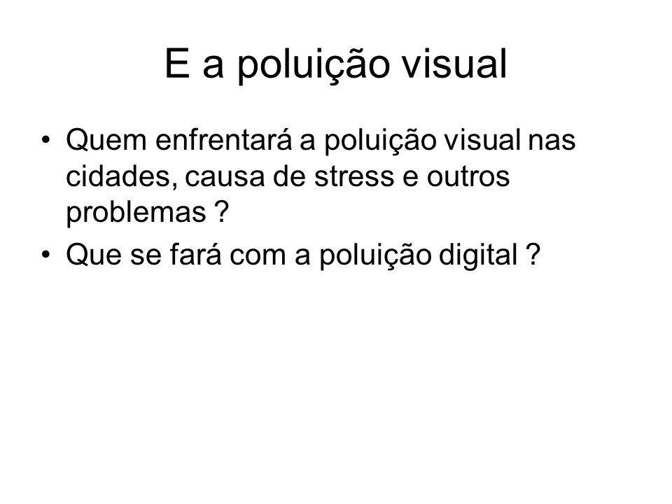 E a poluição visual Quem enfrentará a poluição visual nas cidades, causa de stress e outros problemas