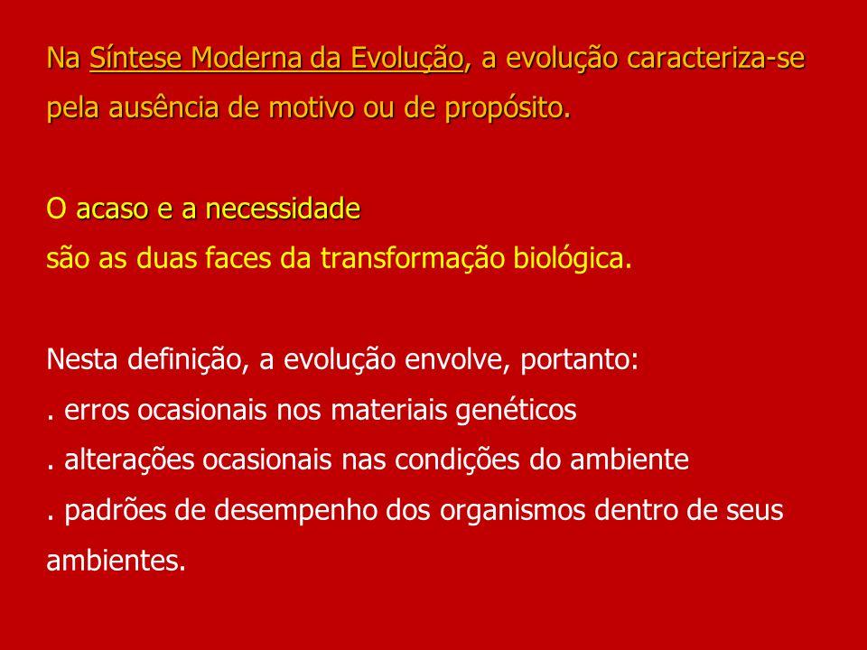 Na Síntese Moderna da Evolução, a evolução caracteriza-se pela ausência de motivo ou de propósito.