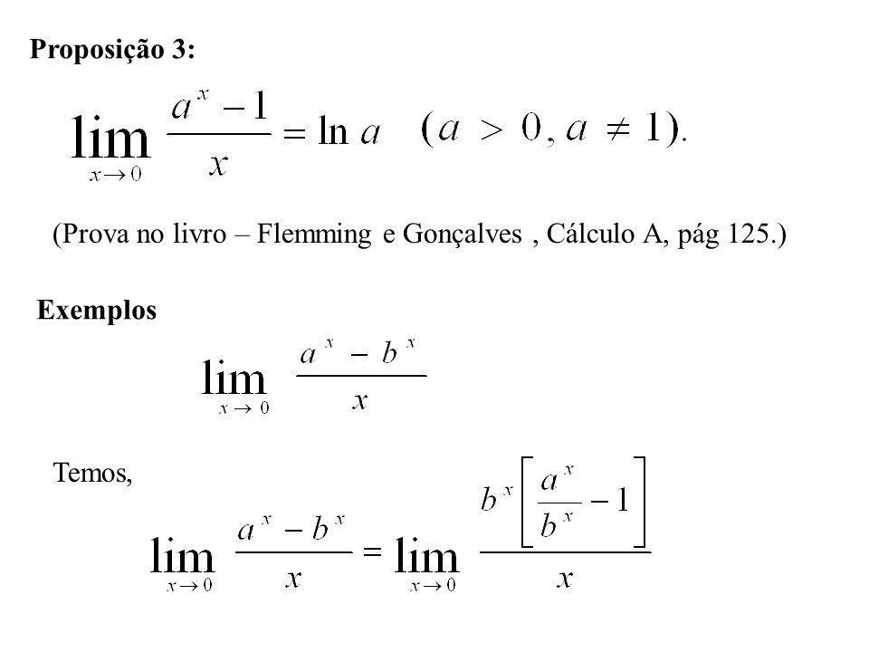 Proposição 3: (Prova no livro – Flemming e Gonçalves , Cálculo A, pág 125.) Exemplos Temos,