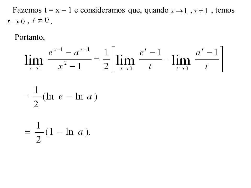 Fazemos t = x – 1 e consideramos que, quando , , temos