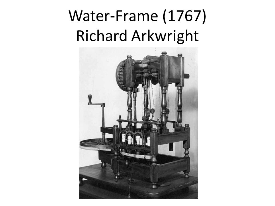 Water-Frame (1767) Richard Arkwright
