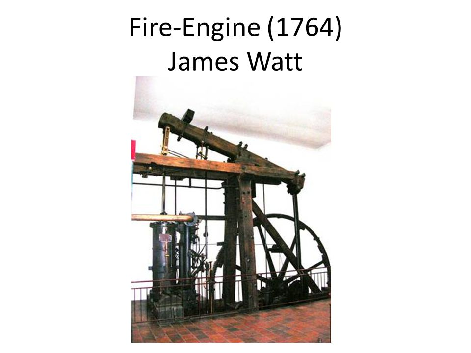 Fire-Engine (1764) James Watt