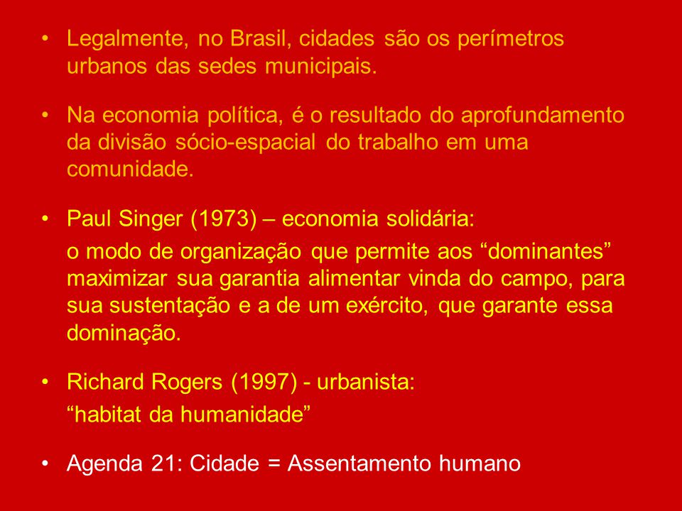 Legalmente, no Brasil, cidades são os perímetros urbanos das sedes municipais.
