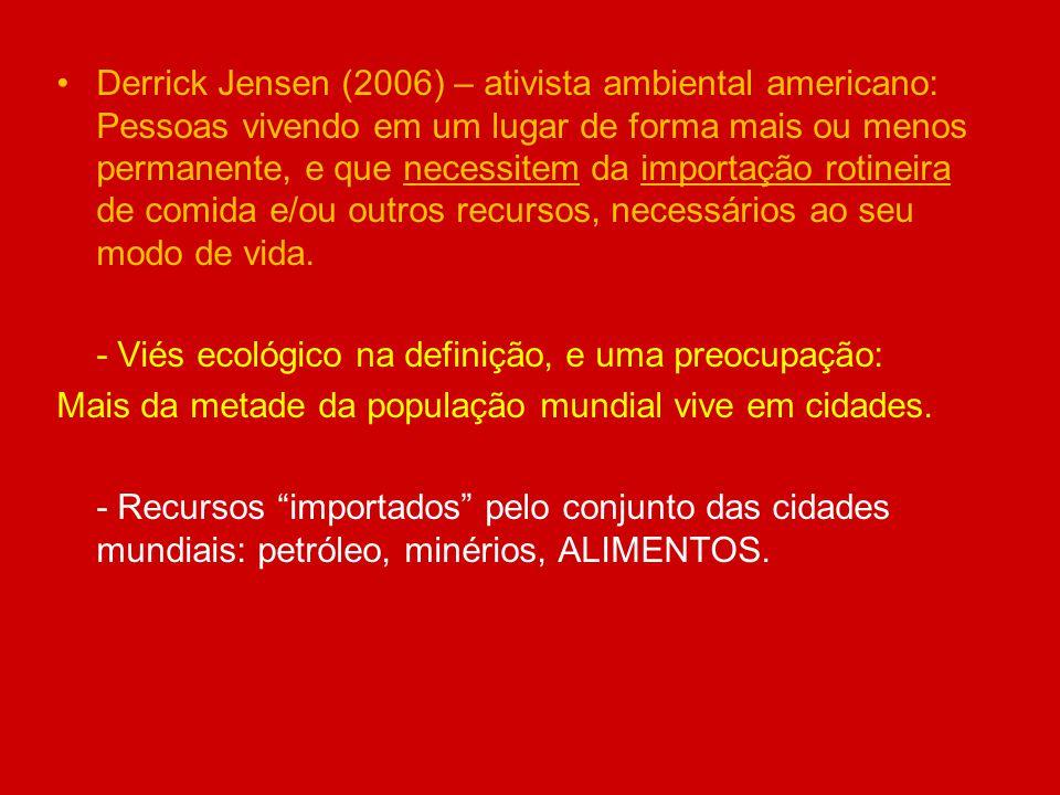 Derrick Jensen (2006) – ativista ambiental americano: Pessoas vivendo em um lugar de forma mais ou menos permanente, e que necessitem da importação rotineira de comida e/ou outros recursos, necessários ao seu modo de vida.