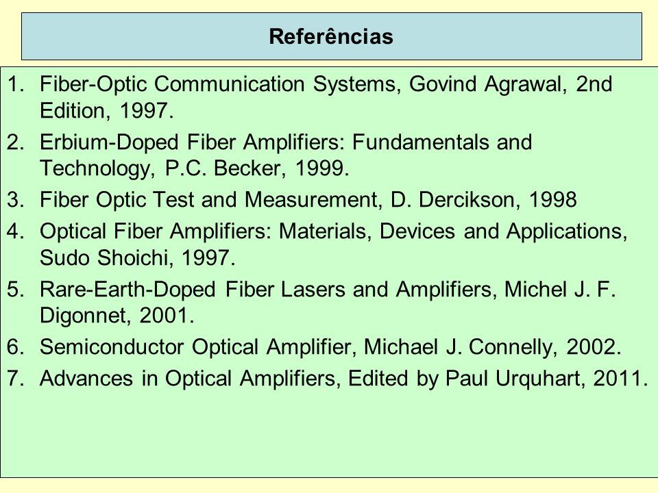 Referências Fiber-Optic Communication Systems, Govind Agrawal, 2nd Edition, 1997.