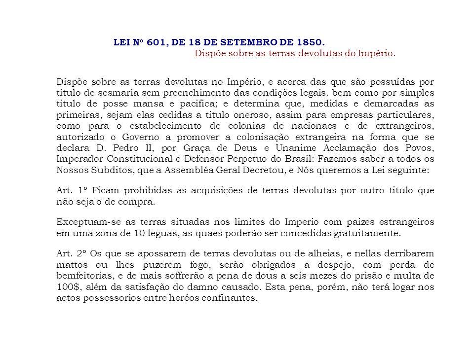 LEI No 601, DE 18 DE SETEMBRO DE 1850. Dispõe sobre as terras devolutas do Império.