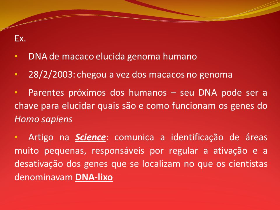 Ex. DNA de macaco elucida genoma humano. 28/2/2003: chegou a vez dos macacos no genoma.