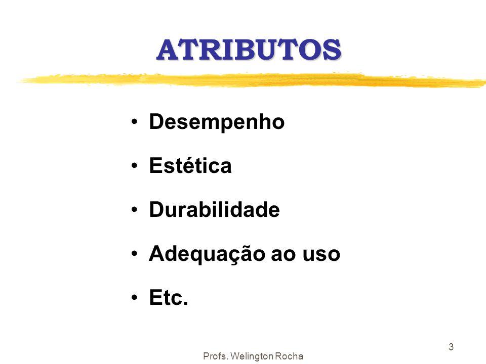 ATRIBUTOS Desempenho Estética Durabilidade Adequação ao uso Etc.