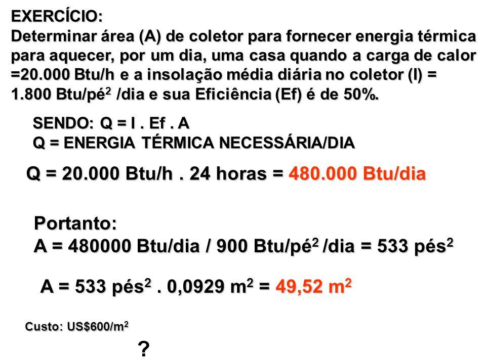 Q = 20.000 Btu/h . 24 horas = 480.000 Btu/dia Portanto: