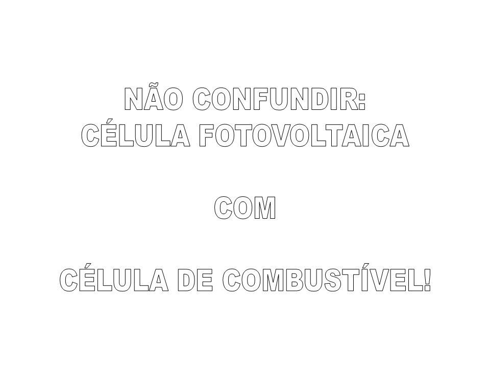 NÃO CONFUNDIR: CÉLULA FOTOVOLTAICA COM CÉLULA DE COMBUSTÍVEL!