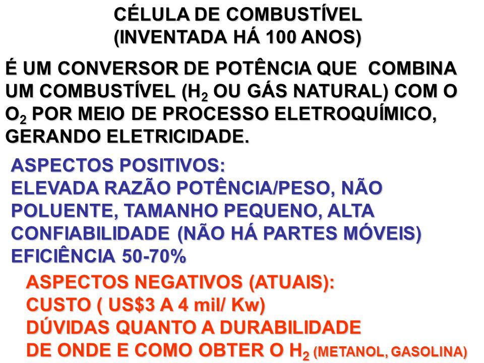 CÉLULA DE COMBUSTÍVEL (INVENTADA HÁ 100 ANOS) É UM CONVERSOR DE POTÊNCIA QUE COMBINA UM COMBUSTÍVEL (H2 OU GÁS NATURAL) COM O.