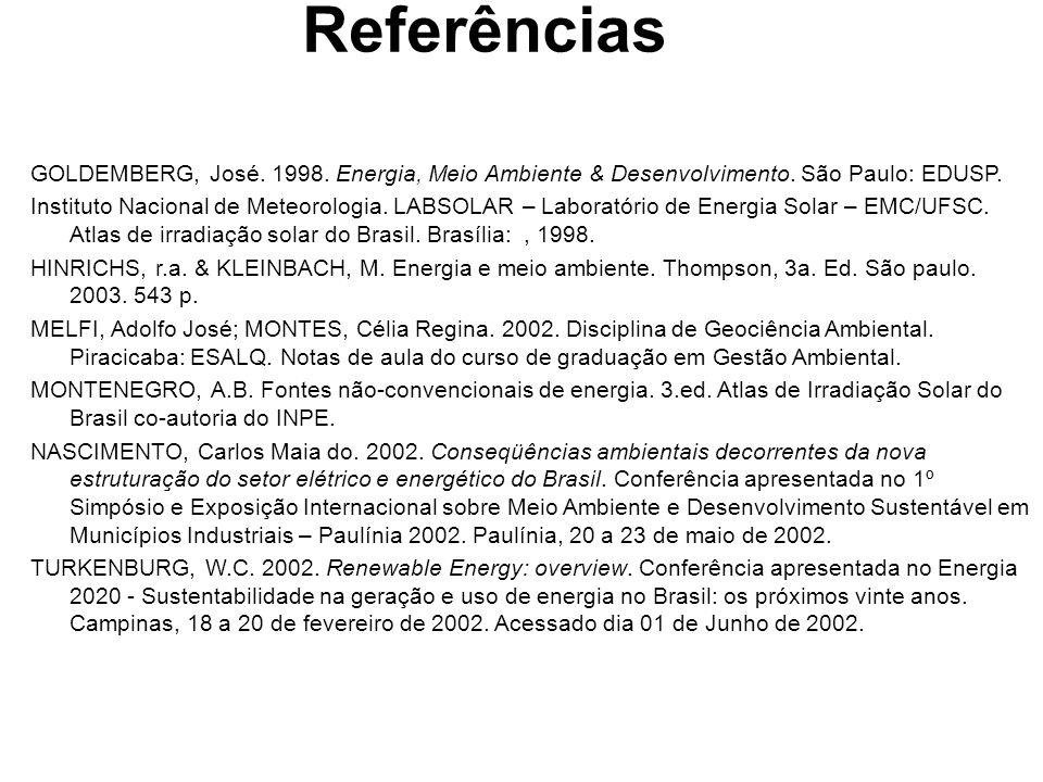 Referências GOLDEMBERG, José. 1998. Energia, Meio Ambiente & Desenvolvimento. São Paulo: EDUSP.