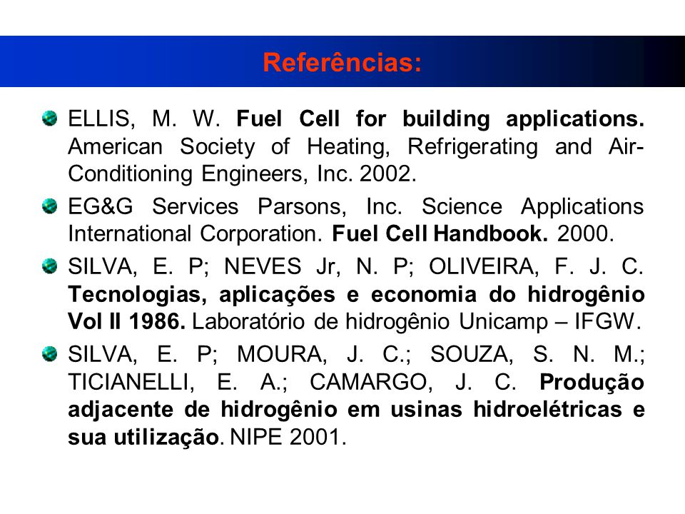 Referências: ELLIS, M. W. Fuel Cell for building applications. American Society of Heating, Refrigerating and Air-Conditioning Engineers, Inc. 2002.