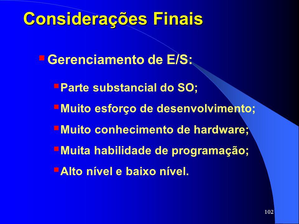 Considerações Finais Gerenciamento de E/S: Parte substancial do SO;