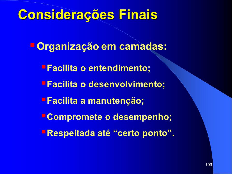 Considerações Finais Organização em camadas: Facilita o entendimento;