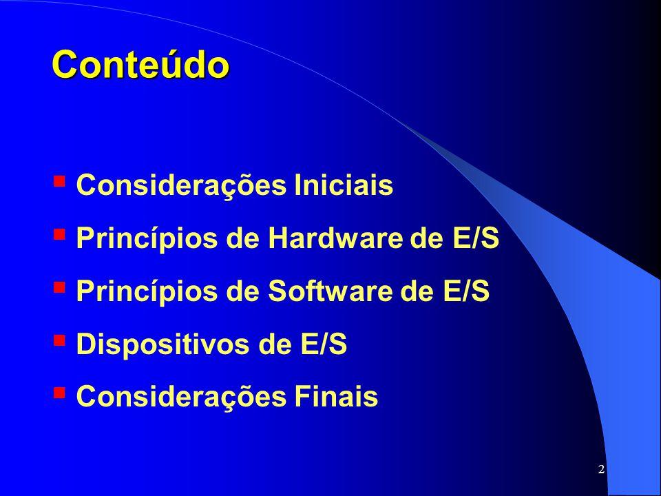 Conteúdo Considerações Iniciais Princípios de Hardware de E/S