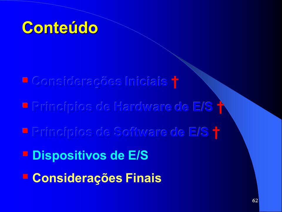 Conteúdo Considerações Iniciais † Princípios de Hardware de E/S †