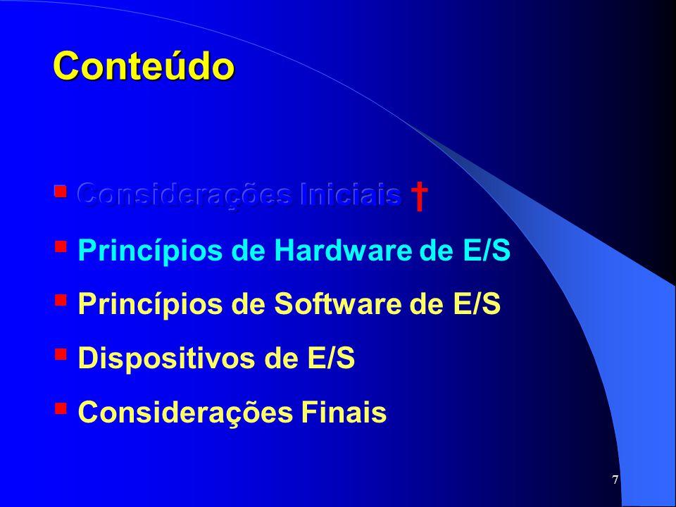 Conteúdo Considerações Iniciais † Princípios de Hardware de E/S