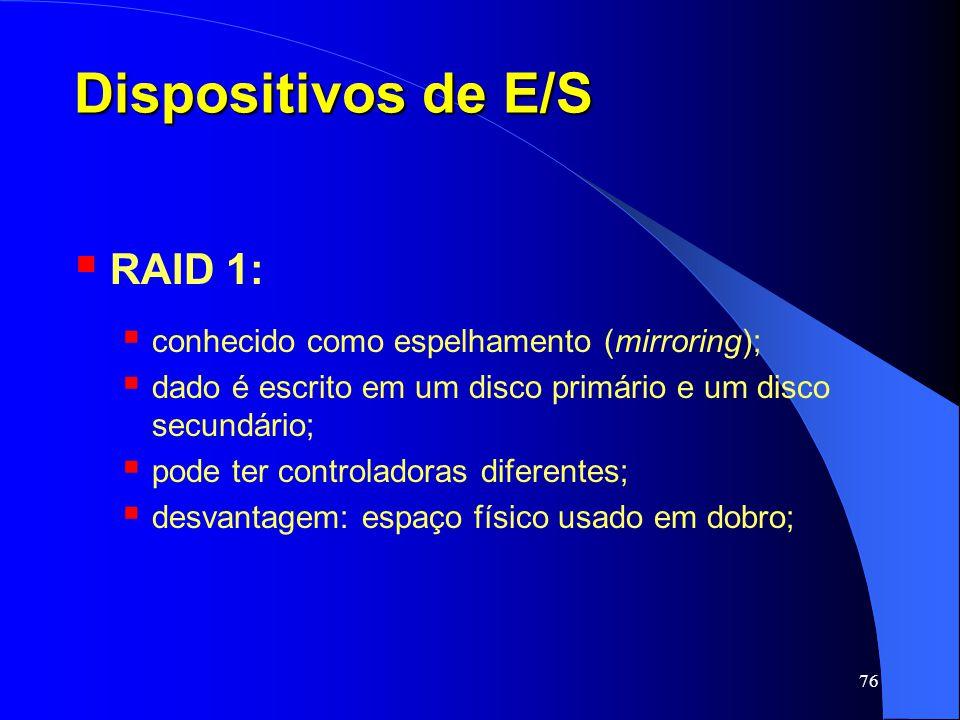 Dispositivos de E/S RAID 1: conhecido como espelhamento (mirroring);