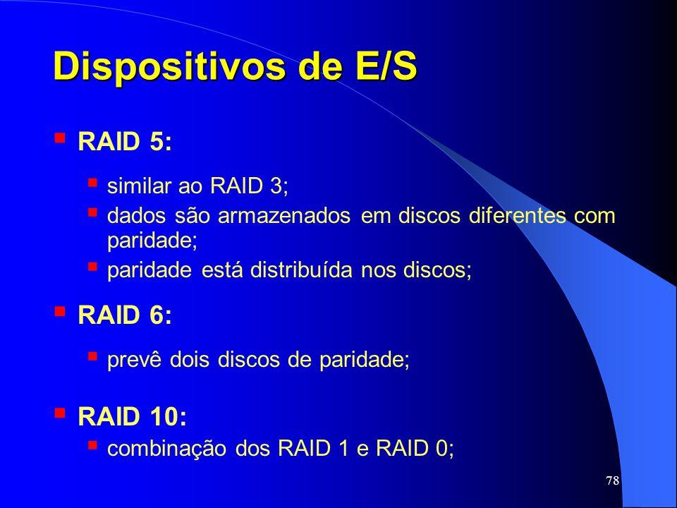 Dispositivos de E/S RAID 5: RAID 6: RAID 10: similar ao RAID 3;